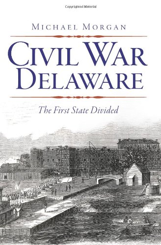 For more information about Delaware in the Civil War, please read Michael Morgan's book, Civil War Delaware:: The First State Divided-click the link below to purchase this book.