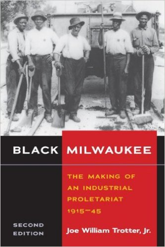 For more information about African American history, read Joe Trotter's book, Black Milwaukee: The Making of an Industrial Proletariat, 1915-45