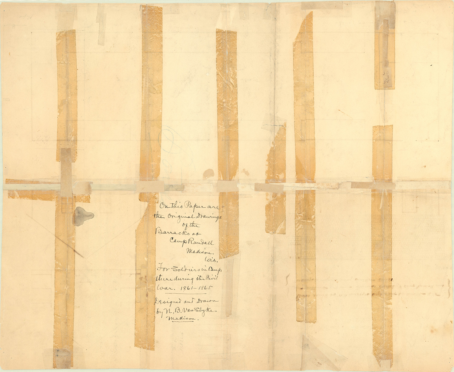 """On this paper are the original Drawings of the Barracks at Camp Randall, Madison, Wis. For Soldiers in Camp there during the Civil War, 1861-1865. Designed and Drawn by N.B. Van Slyke, Madison."""
