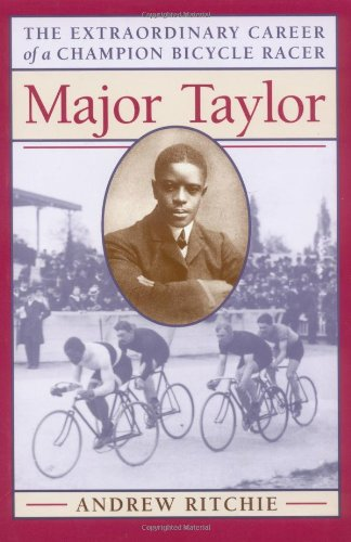 Andrew Ritchie, Major Taylor: The Extraordinary Career of a Champion Bicycle Racer. For more info about this book, please click the link below