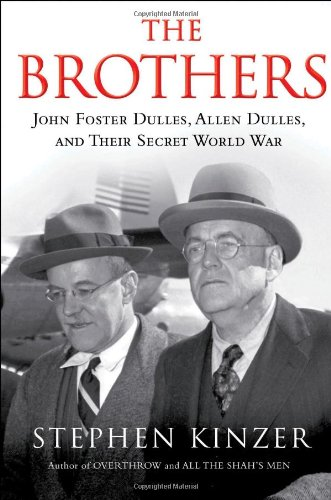 Stephen Kinzer, The Brothers: John Foster Dulles, Allen Dulles, and Their Secret World War