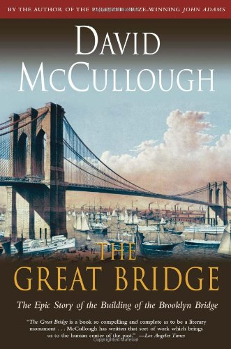 David McCullough, The Great Bridge: The Epic Story of the Building of the Brooklyn Bridge-click the link below to learn more about this book.
