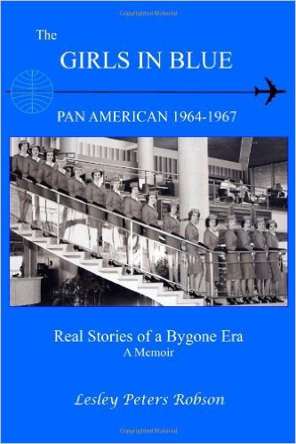 The Girls in Blue: Pan Am 1964-1967, Real Stories of a Bygone Era