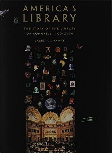 America's Library: The Story of the Library of Congress, 1800-2000. James Conaway. Yale University Press: 2000.