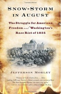 Learn more about the riot and early DC in Jefferson Morley's book, Snow-Storm in August: Washington City, Francis Scott Key, and the Forgotten Race Riot of 1835.