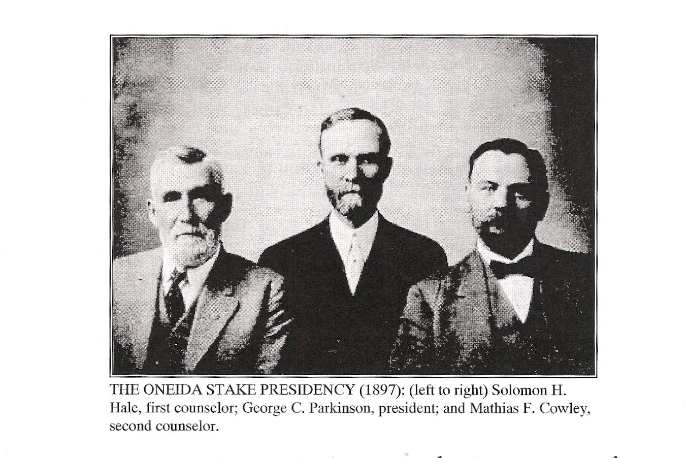 The Stake Presidency of the Oneida Stake. These men were instrumental in getting the Academy funded and constructed. Pres. George Parkinson (C), 1st Couns. Solomon Hale (L) and 2nd Couns. Mathias Cowley (R). 1897