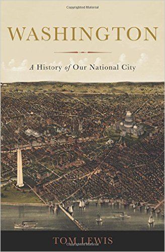 Learn more about the city with Tom Lewis's book, Washington: A History of Our National City.