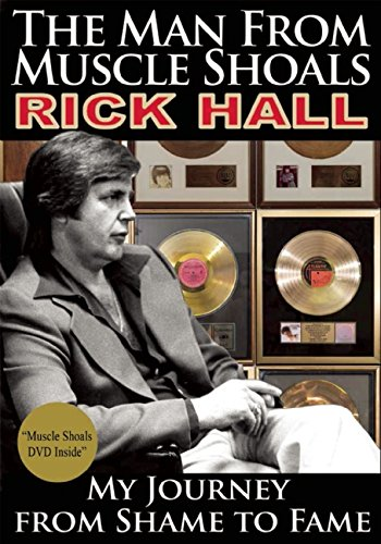 The Man from Muscle Shoals: My Journey from Shame to Fame by Rick Hall