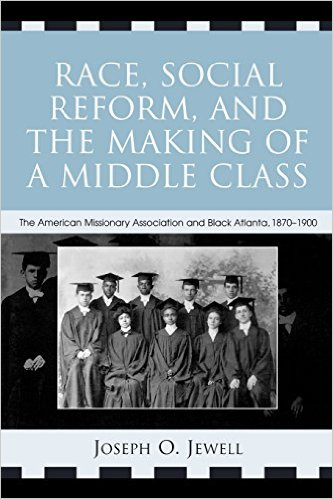 Race, Social Reform, and the Making of a Middle Class: The American Missionary Association and Black Atlanta, 1870-1900