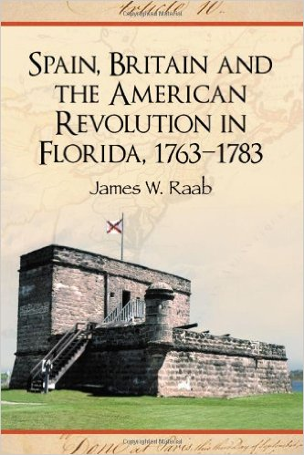 Spain, Britain and the American Revolution in Florida 1763-1783, book