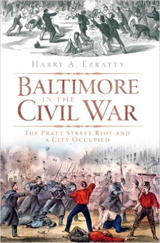 Baltimore in the Civil War: The Pratt Street Riot and a City Occupied by Harry Ezratty