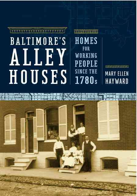 Baltimore's Alley Houses: Homes for Working People since the 1780s