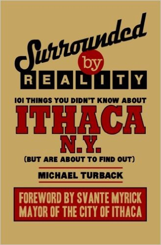Surrounded by Reality: 101 Things You Didn't Know about Ithaca, NY, book