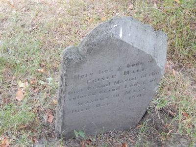 Gravestone of Prince Hall, a freed slave and activist, and founder of the first lodge of black Freemasons, the African Lodge of the Honorable Society of Free and Accepted Masons of Boston (image from Historic Markers Database)