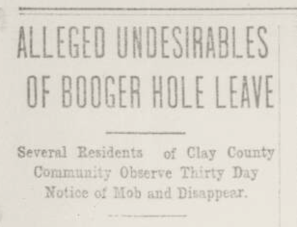 "The Charleston Mail reported on March 2, 1917, that the community of Booger Hole had been improved after the ""Clay County Mob"" served notice to undesirables who left the area."