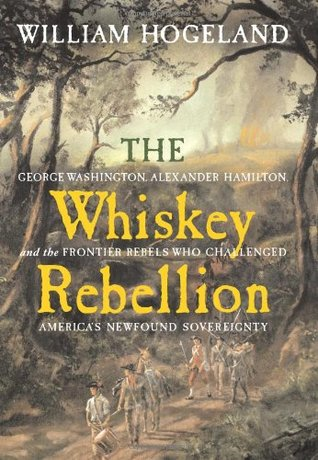The Whiskey Rebellion by William Hogeland