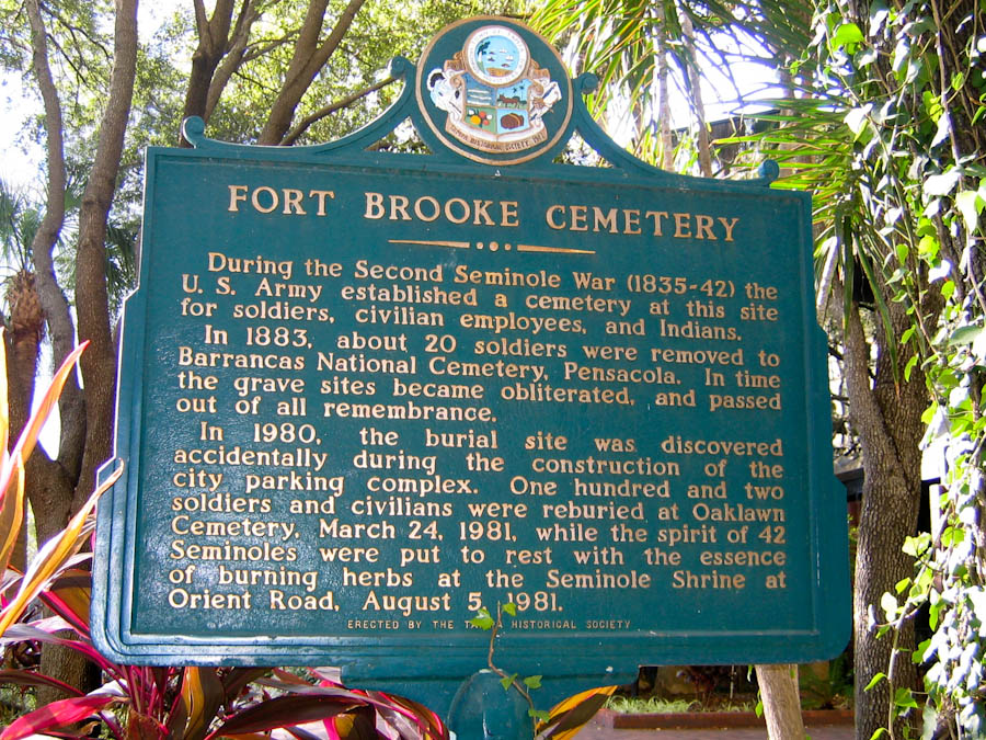 Fort Brooke was created in 1823 and saw minor action during the Civil War. This marker denotes the location of the Fort Brooke Cemetery.