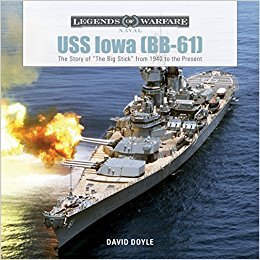 """USS Iowa (BB-61): The Story of The Big Stick from 1940 to the Present,"" by David Doyle (see link below)"