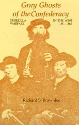 Gray ghosts of the Confederacy : guerrilla warfare in the West, 1861-1865