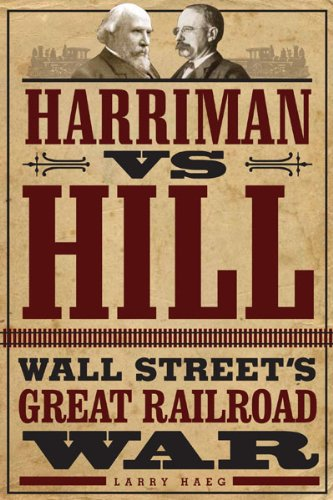 Harriman vs. Hill: Wall Street's Great Railroad War--Click the link to learn more about this book.