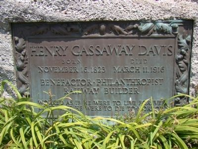 "Henry Gassaway Davis marker. ""Worked as if he were to live forever. Lives as if he were to die to-morrow."""