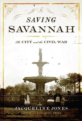 Saving Savannah: The City and the Civil War, Click the link below to learn more about this book from MacArthur fellow and Bancroft Prize–winning historian Jacqueline Jones