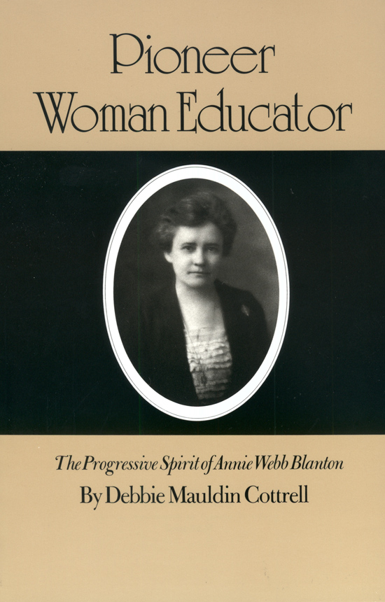 Debbie Mauldin Cottrell, Pioneer Woman Educator: The Progressive Spirit of Annie Webb Blanton from Texas A&M University Press.
