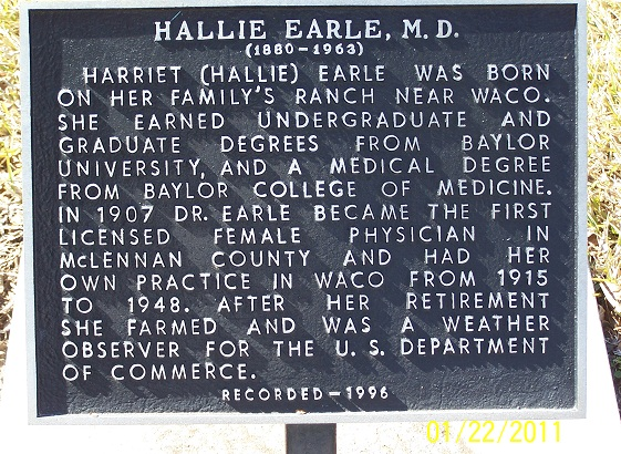 This marker honors Hallie Earle, a leading citizen and the first licensed female physcian in Waco.