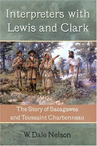 W. Dale Nelson, Interpreters with Lewis and Clark: The Story of Sacagawea and Toussaint Charbonneau-Click the link below for more about this book