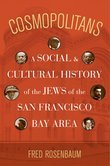 """Cosmopolitans: A Social and Cultural History of the Jews of the San Francisco Bay Area,"" by Fred Rosenbaum (see link below)"