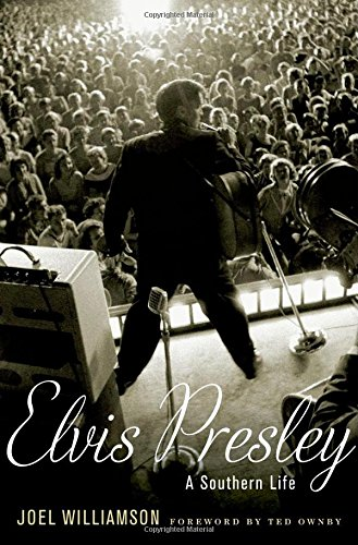 Joel Williamson, Elvis Presley: A Southern Life-Click the link below for more information about this book