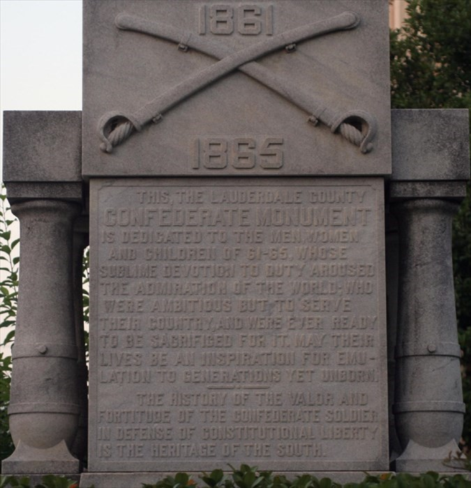 "Bottom inscription reads ""This, the Lauderdale County Confederate Monument is dedicated to the men, women and children of 61-65, whose sublime devotion to duty aroused the admiration of the world; who were ambitious but to serve"