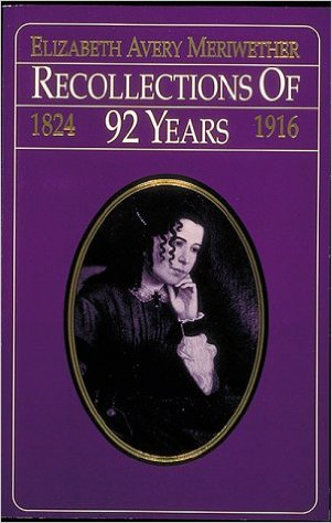 Learn about the life of Elizabeth Avery Meriwether in her auto-biography, Recollections of 92 Years, 1824-1916. Click the link below to learn more about this book.
