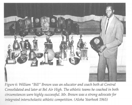 "This is William ""Bill"" Brown was an educator and coach at Central his sports teams were very successful and he advocated for integrated athletic competition."