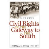 Tracy K'Meyer: Civil Rights in the Gateway to the South: Louisville, Kentucky, 1945-1980. Available for purchase by clicking the link below.