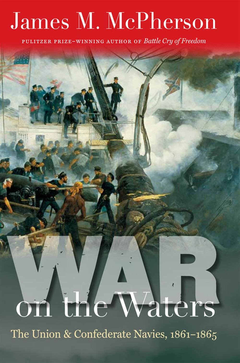 James McPherson, War on the Waters: The Union and Confederate Navies, 1861-1865-Click the link below for more information about this book