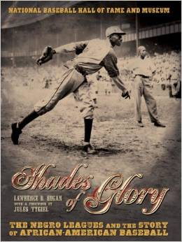 Shades of Glory: The Negro Leagues and the Story of African-American Baseball-Click below to purchase of for more information about this book