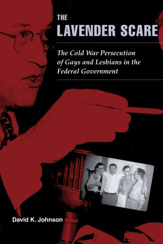 David Johnson, The Lavender Scare: The Cold War Persecution of Gays and Lesbians in the Federal Government-click the link below to learn more about this book.