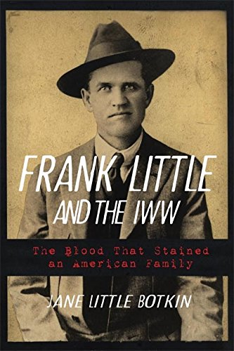 To learn more about Frank Little and the IWW, consider this book from the University of Oklahoma Press.