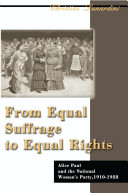 Christine Lunardini. From Equal Suffrage to Equal Rights: Alice Paul and the National Woman's Party, 1910-1928-click the link below for more information about this book
