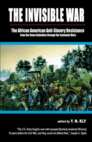 Peter H. Wood, The Invisible War: African American Anti-Slavery Resistance from the Stono Rebellion through the Seminole Wars-Click the link below for more information about this book
