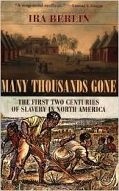 Ira Berlin, Many Thousands Gone: The First Two Centuries of Slavery in North America. Click on the link below for more information about this book
