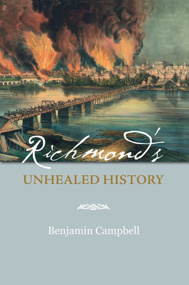 Benjamin Campbell, Richmond's Unhealed History-Click below for more information about this book