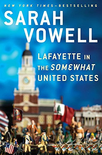 Lafayette in the Somewhat United States by best-selling author Sarah Vowell-click the link below for more information about this book.
