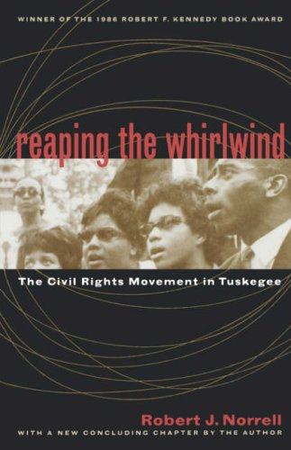 Robert J. Norell, Reaping the Whirlwind: The Civil Rights Movement in Tuskegee-Click the link below for more information about this book