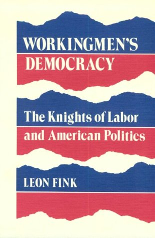 Workingmen's Democracy: The Knights of Labor and American Politics-Click on the link below for more information about this book