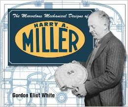"""The Marvelous Mechanical Designs of Harry A. Miller"" by Gordon Eliot White-- See the link below for more information."