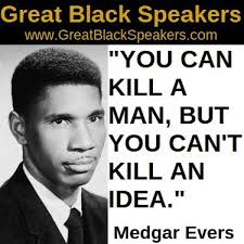 Medgar Evers was the first field secretary for the NAACP in Mississippi. He was the catalyst for the desegregation of the University of Mississippi in 1962. Medgar was murdered by Byron De La Beckwith a white supremacist on June 12, 1963.