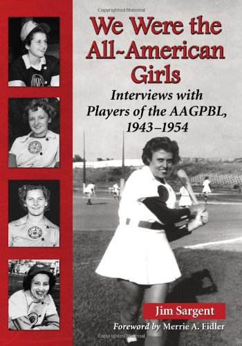 We Were the All-American Girls: Interviews with Players of the AAGPBL, 1943-1954-to learn more about this book, please click the link below.