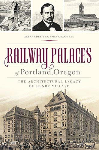 """""""Railway Palaces of Portland, Oregon: The Architectural Legacy of Henry Villard,"""" by Alexander B. Craghead (see link below)"""